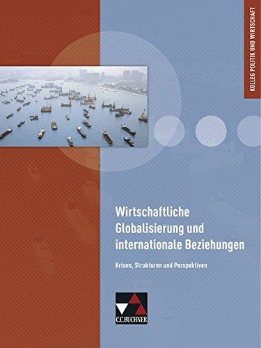 Kolleg Politik und Wirtschaft – neu / Unterrichtswerk für die Oberstufe: Kolleg Politik und Wirtschaft – neu / Wirtschaftliche Globalisierung: … / Krisen, Strukturen und Perspektiven