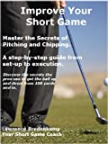 Improve Your Short Game - The Secrets To Pitching and Chipping