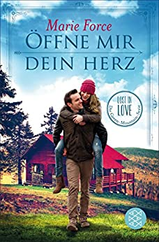 Öffne mir dein Herz (Lost in Love. Die Green-Mountain-Serie 6)