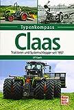 Claas: Traktoren und Systemschlepper seit 1957 - Ulf Kaack