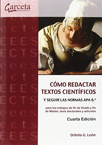 Cómo Redactar Textos Científicos y Seguir las Normas APA 6.ª: s y Seguir las Normas APA 6.ª para los trabajos de fin de Graco y fin de Máster, tesis doctorales y artículos