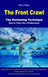 Image de The Front Crawl - The Swimming Technique - How to Train Like a Professional (Eng