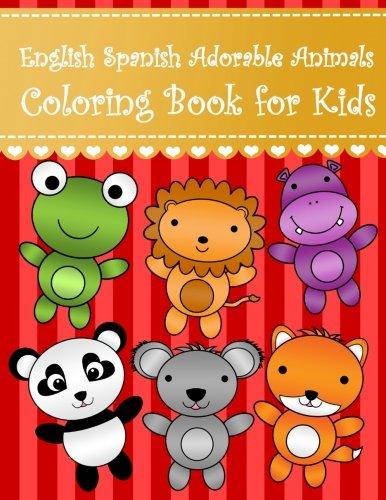 English Spanish Adorable Animals Coloring Book For Kids: English Spanish Big easy chibi animals coloring book for kids and toddlers. Large cute ... English Spanish Coloring Books For Kids)