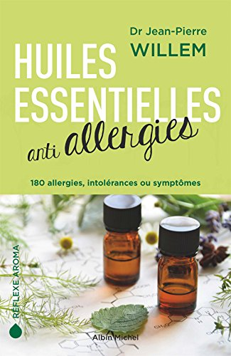 Huiles essentielles anti-allergies: 180 allergies, intolrances et symptmes