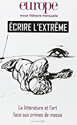 Europe, N° 926-927, Juin-Jui : Ecrire l'extrême : La littérature et l'art face aux crimes de masse