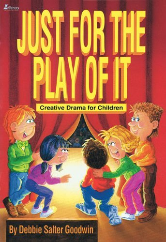 Just for the Play of It: Creative Drama for Children (Lillenas Drama Resources) by Debbie Salter Goodwin (1990-12-01)