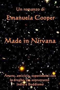 made-in-nirvana-versione-in-italiano-una-storia-d-amore-amicizia-esperimenti-con-le-droghe-ma-soprattutto-india-e-buddismo-italian-edition