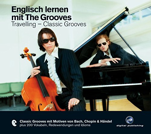Englisch lernen mit The Grooves: Travelling - Classic Grooves.Classic Grooves mit Motiven von Bach,...