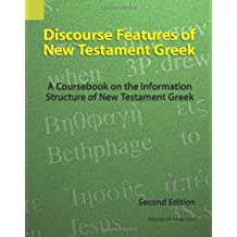 Discourse Features of New Testament Greek: A Coursebook on the Information Structure of New Testament Greek, 2nd Edition