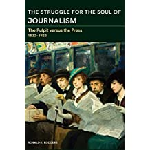 The Struggle for the Soul of Journalism: The Pulpit versus the Press, 1833-1923 (Journalism in Perspective)