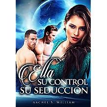Erótica:Romantica:  Ella, Su Control, Su Seducción: Erotica en Español, Pasión, Sexo y Lujuria