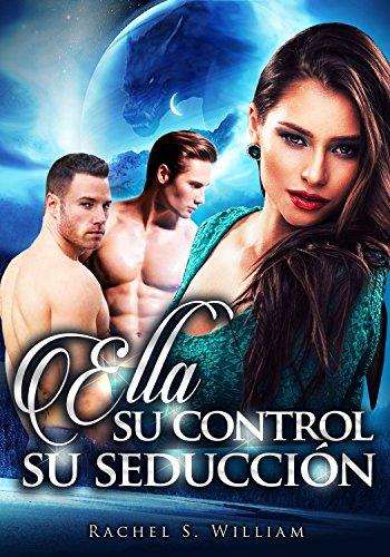 Erótica:Romantica: Ella, Su Control, Su Seducción: Erotica en Español, Pasión, Sexo y...