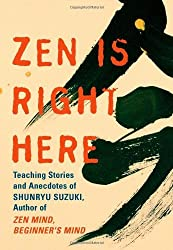 ZEN Is Right Here: Teaching Stories and Anecdotes of Shunryu Suzuki, Author of ZEN Mind, Beginner's Mind: Teaching Stories and Anecdotes of ... Suzuki, Author of ZEN Mind, Beginner's Mind by David Chadwick (2007-11-30)