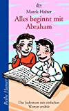 Alles beginnt mit Abraham: Das Judentum mit einfachen Worten erzählt - Marek Halter
