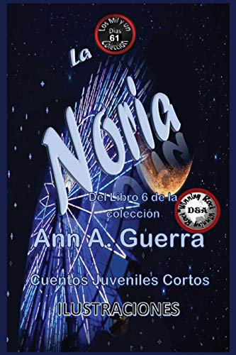 La Noria: Cuentos Juveniles Cortos: Libro 6 par Ms. Ann A. Guerra