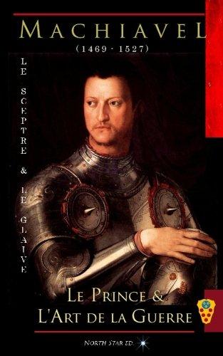 Le Sceptre & le Glaive: Recueil : Le Prince & l'Art de la Guerre par Nicolas Machiavel