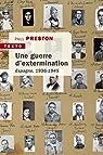 Une Guerre d'Extermination - Espagne, 1936-1945 par Preston