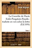 La Comedie de Dante Enfer-Purgatoire-Paradis: Traduite En Vers Selon La Lettre Tome 1 (Litterature)