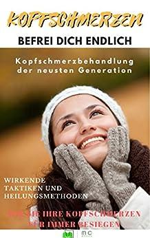 Kopfschmerzen: Kopfschmerz, Befrei Dich endlich: Kopfschmerzbehandlung der neusten Generation