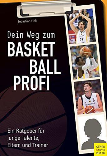 Dein Weg zum Basketballprofi: Ein Ratgeber für junge Talente, Eltern und Trainer (German Edition) por Sebastian Finis