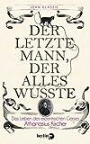 Der letzte Mann, der alles wusste: Das Leben des exzentrischen Genies Athanasius Kircher - John Glassie