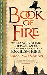 Book Of Fire: William Tyndale, Thomas More and the Bloody Birth of the English Bible (English Edition)