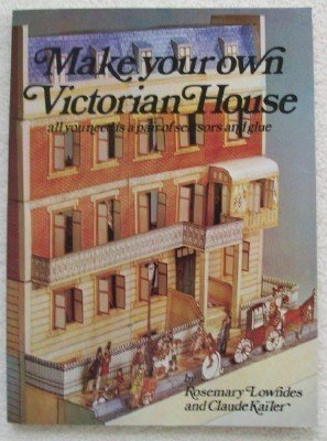 Make Your Own Victorian House by Rosemary Lowndes (1981-08-05)