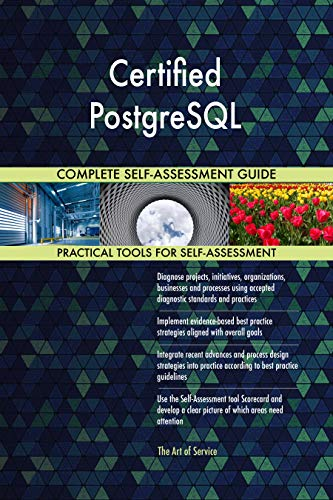 Certified PostgreSQL All-Inclusive Self-Assessment - More than 700 Success Criteria, Instant Visual Insights, Comprehensive Spreadsheet Dashboard, Auto-Prioritized for Quick Results
