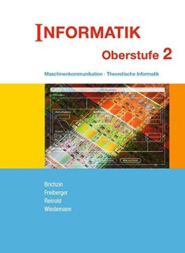 Informatik (Oldenbourg) - Ausgabe für die Oberstufe: Band 2 - Maschinenkommunikation - Theoretische Informatik: Schülerbuch
