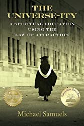 The Universe-ity: A Spiritual Education using the Law of Attraction by Michael Samuels (2013-01-25)