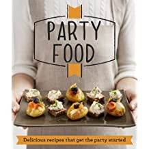 Party Food: Delicious Recipes That Get the Party Started