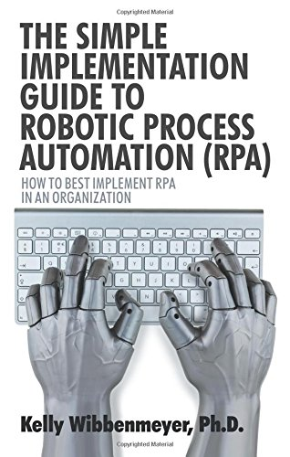 Pdf download the simple implementation guide to robotic process pdf download the simple implementation guide to robotic process automation rpa how to best implement rpa in an organization by kelly wibbenmeyer fandeluxe Gallery