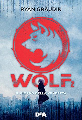Wolf 2: Il giorno della vendetta di [Graudin, Ryan]