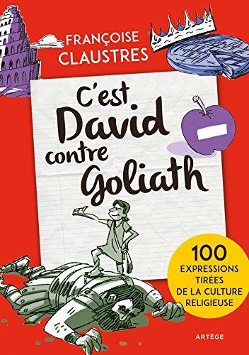 C'est David contre Goliath ! : 100 expressions de la vie de tous les jours qui permettent de découvrir les épisodes de la Bible les plus connus, les ... et les grandes notions de la religion