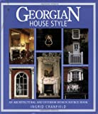 Georgian House Style: An Architectural and Interior Design Source Book (House Style): An Architectural and Interior Design Source Book (House Style)