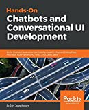 Hands-On Chatbots and Conversational UI Development: Build chatbots and voice user interfaces with Chatfuel, Dialogflow, Microsoft Bot Framework, Twilio, and Alexa Skills (English Edition)