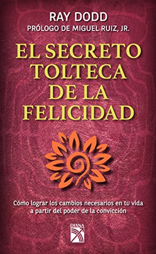 Secreto Tolteca de La Felicidad: Toltec Secret to Happiness by Ray Dodd (2015-10-20)