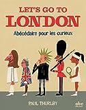Let's go to London : abécédaire pour les curieux   Thurlby, Paul. Auteur