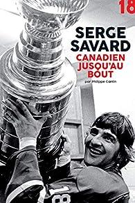 Serge Savard, canadien jusqu'au bout par Philippe Cantin