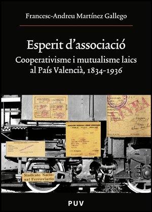 Espèrit d'associació, 1834-1936 : cooperativisme e mutualisme laics al País Valencià