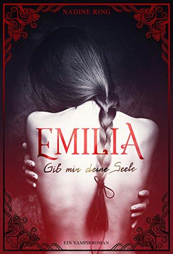 Emilia - Gib mir deine Seele: Ein Vampirroman (Band 1)