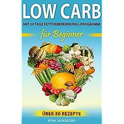 Low Carb für Beginner: 30 Tage Challenge für optimale Fettverbrennung. Über 80 Rezepte zum Abnehmen ohne Sport. Low Carb kochen leicht gemacht. Gesund abnehmen mit Diätplan.
