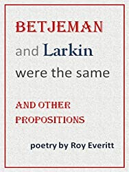 Betjeman and Larkin Were the Same - and other propositions.