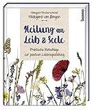 Hildegard von Bingen - Heilung an Leib und Seele: Praktische Ratschläge zur positiven Lebensgestaltung