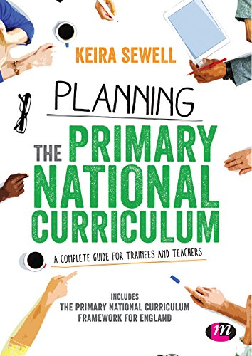 Planning the Primary National Curriculum: A complete guide for trainees and teachers by Keira Sewell (Editor) (16-Apr-2015) Paperback