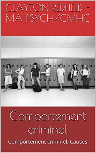 Comportement criminel, Paper, Essay, Term: Comportement criminel, Causes par Clayton Redfield - MA Psych/CMHC