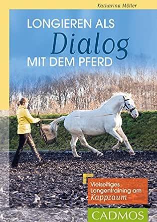 Longieren Als Dialog Mit Dem Pferd Vielseitiges Longen Training Am Kappzaum Reiterpraxis Ebook Moller Katharina Amazon De Kindle Shop