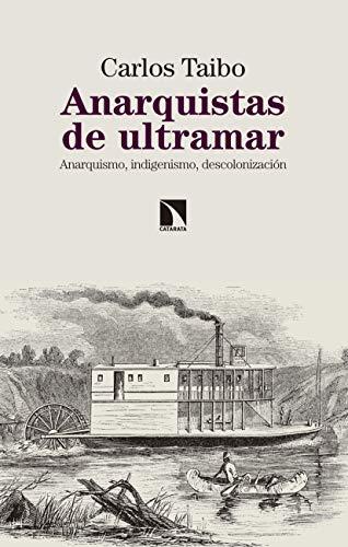 Anarquistas de ultramar: Anarquismo, indigenismo, descolonización (Mayor nº 689) por Carlos Taibo