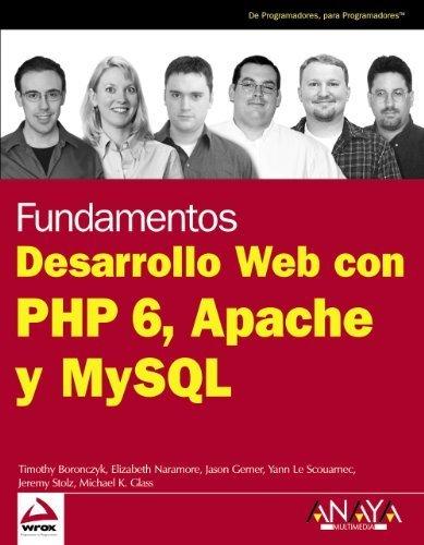 Desarrollo Web con PHP 6, Apache y MySQL / Beginning PHP 6, Apache and MySQL Web Development by Boronczyk, Timothy, Naramore, Elizabeth, Gerner, Jason (2009) Paperback