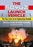 The Soyuz Launch Vehicle: The Two Lives of an Engineering Triumph (Springer Praxis Books)